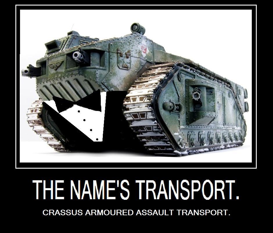 Crassus, Crassus Armored Assault Transport, Demotivational, Humor, Imperial Guard, James Bond, Motivational